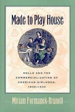Made to Play House: Dolls and the Commercialization of American Girlhood, 1830-1