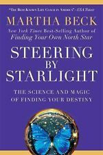 Steering by Starlight: The Science and Magic of Finding Your Destiny Beck, Mart