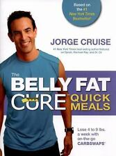 The Belly Fat Cure Quick Meals : Lose 4 to 9 Lbs - A Week with On-the-Go Carb...