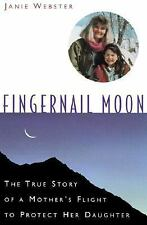 Fingernail Moon : The True Story of a Mother's Flight to Protect Her Daughter...