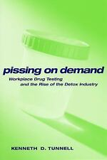 Pissing on Demand: Workplace Drug Testing and the Rise of the Detox In-ExLibrary