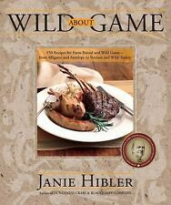 Wild about Game: 150 Recipes for Farm-Raised and Wild Game - From Alligator and