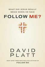 What Did Jesus Really Mean When He Said Follow Me? by David Platt (2013,...
