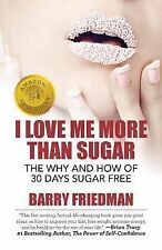 I Love Me More Than Sugar : How and Why to Go 30 Days Sugar Free by Barry...