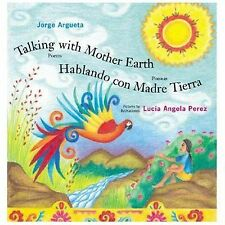 Talking with Mother Earth/Hablando con madre tierra: Poems/Poemas by Argueta, J