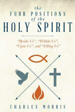 The Four Positions of the Holy Spirit : Beside Us , Within Us , upon Us , and...