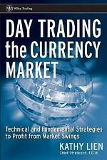 Day Trading the Currency Market : Technical and Fundamental Strategies by Lien