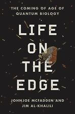Life on the Edge : The Coming of Age of Quantum Biology by Johnjoe McFadden...