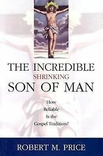 The Incredible Shrinking Son of Man : How Reliable Is the Gospel Tradition? by R