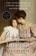 Marmee & Louisa: The Untold Story of Louisa May Alcott and Her Mother LaPlante,