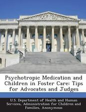 Psychotropic Medication and Children in Foster Care : Tips for Advocates and...