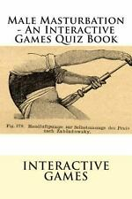 Male Masturbation - an Interactive Games Quiz Book by Interactive Games...