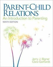 Parent-Child Relations : An Introduction to Parenting by Jerry J. Bigner and...