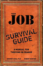Gregory Shea PhD, Robert E. Gunther Your Job Survival Guide: A Manual for Thrivi