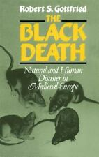 The Black Death: Natural and Human Disaster in Medieval Europe Gottfried, Rober