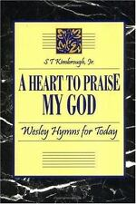 Heart to Praise My God: Wesley's Hymns for Today by Kimbrough, S. T., Jr.