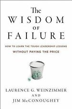 The Wisdom of Failure: How to Learn the Tough Leadership Lessons Without Paying