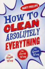 How to Clean Absolutely Everything: The Right Way, the Lazy Way and the Green Wa