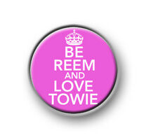 "BE REEM AND LOVE TOWIE / 1"" / 25mm / pin button / badge / keep calm / funny"