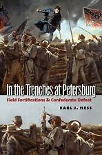 In the Trenches at Petersburg: Field Fortifications and Confederate Defeat (Civi