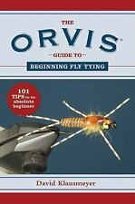 Orvis Guide to Beginning Fly Tying : 101 Tips for the Absolute Beginner by...