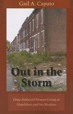 OUT IN THE STORM: Drug-addicted Women Living As Shoplifters and Sex Wo-ExLibrary