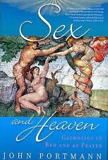 Sex and Heaven: Catholics in Bed and at Prayer by Portmann, John