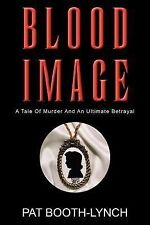 Blood Image : Tale of Murder and an Ultimate Betrayal by Pat Booth-Lynch...