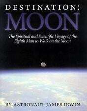 Destination Moon: The Spiritual and Scientific Voyage of the Eighth Man to Walk