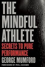 The Mindful Athlete : Secrets to Pure Performance by George Mumford (2015,...