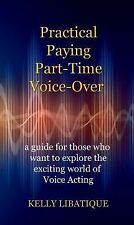 Practical, Paying, Part-Time Voice-Over by Kelly Libatique (2014, Paperback)