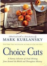Choice Cuts: A Savory Selection of Food Writing from Around the World and Throug