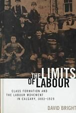 Limits of Labour: Class Formation and the Labour Movement in Calgary, -ExLibrary