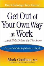 Get Out of Your Own Way at Work... and Help Others Do the Same: Conquering Self-
