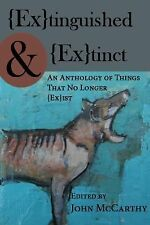 Extinguished and Extinct : An Anthology of Things That No Longer Exist (2014,...