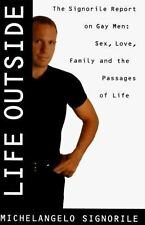 Life Outside : The Signorile Report on Gay Men: Sex, Drugs, Muscles, and the...