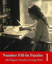 Number Fill-In Puzzles 1 : 100 Elegant Puzzles in Large Print by Puzzlefast...