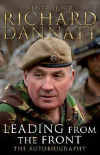 Leading from the Front: an Autobiography by General Sir Richard Dannatt...