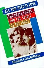 All You Need Is Love: The Peace Corps and the Spirit of the 1960s by Cobbs Hoff