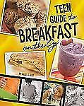 A Teen Guide to Breakfast on the Go (Teen Cookbooks)