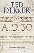A. D. 30 : A Novel by Ted Dekker (2015, Paperback)Christian,NICE PRICE!