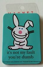 AS-IS HAPPY BUNNY IT'S NOT MY FAULT YOU'RE DUMB AS-IS TV MAGNET