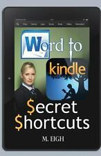 Word to Kindle: Secret Shortcuts by M. Eigh (2014, Paperback)