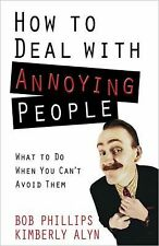 How to Deal with Annoying People : What to Do When You Can't Avoid Them by...