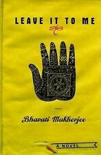 Leave It to Me by Bharati Mukherjee (1997, Hardcover)