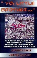Yo, Little Brother . . .: Basic Rules of Survival for Young African American Mal