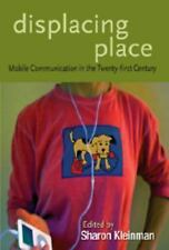 Displacing Place: Mobile Communication in the Twenty-First Century (Digital Form