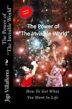 The Power of the Invisible World : How to Get What You Want in Life by Jigs...