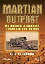 Martian Outpost : The Challenges of Establishing a Human Settlement on Mars...