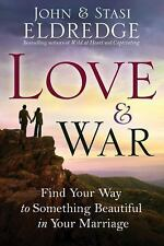 Love and War: Find Your Way to Something Beautiful in Your Marriage